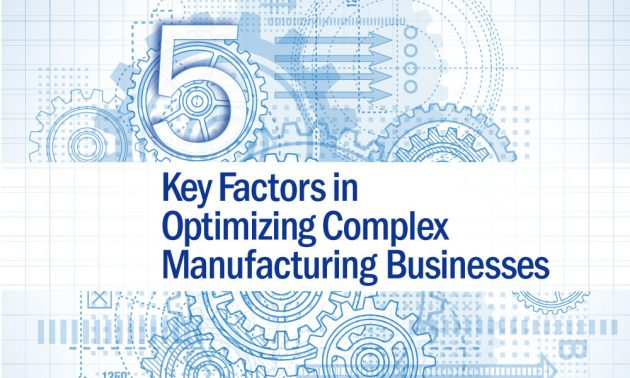Five key factors in Optimising Complex in Manufacturing Businesses 4